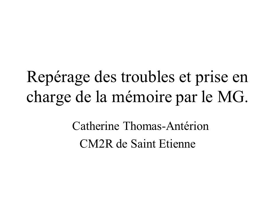 Repérage des troubles et prise en charge de la mémoire par le MG. Catherine Thomas-Antérion CM2R de Saint Etienne