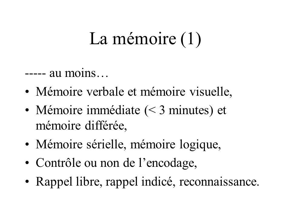 La mémoire (1) ----- au moins… Mémoire verbale et mémoire visuelle, Mémoire immédiate (< 3 minutes) et mémoire différée, Mémoire sérielle, mémoire log