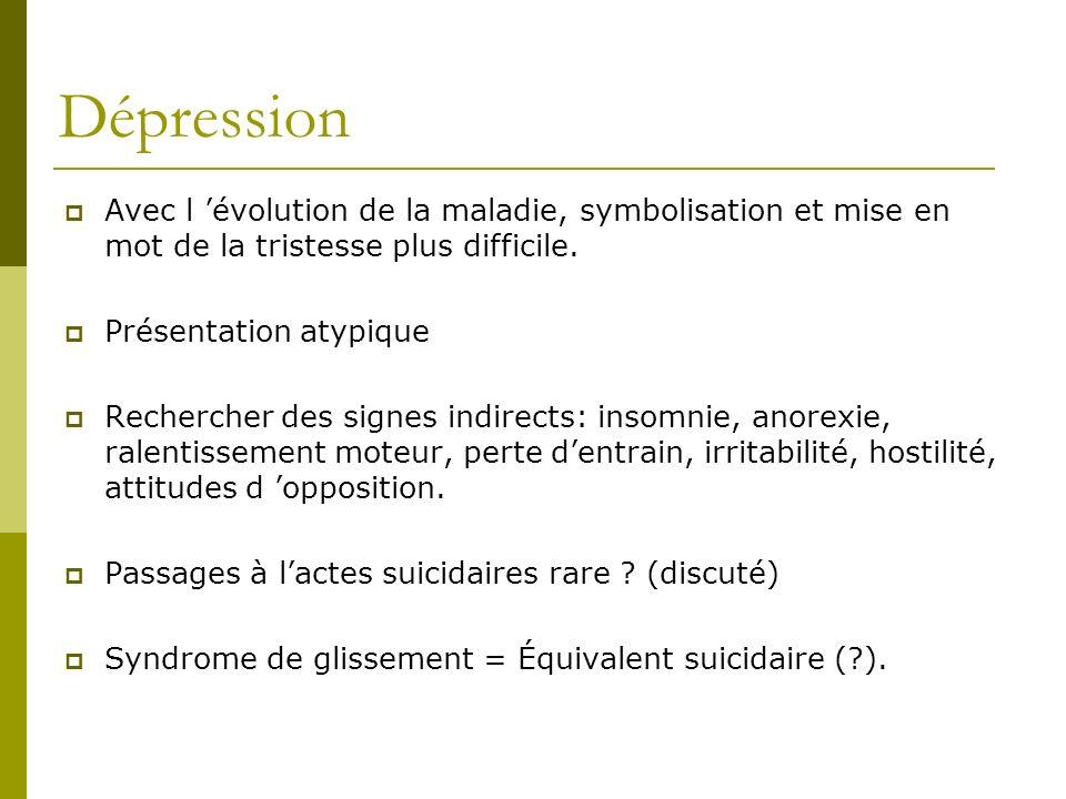 Dépression Avec l évolution de la maladie, symbolisation et mise en mot de la tristesse plus difficile. Présentation atypique Rechercher des signes in