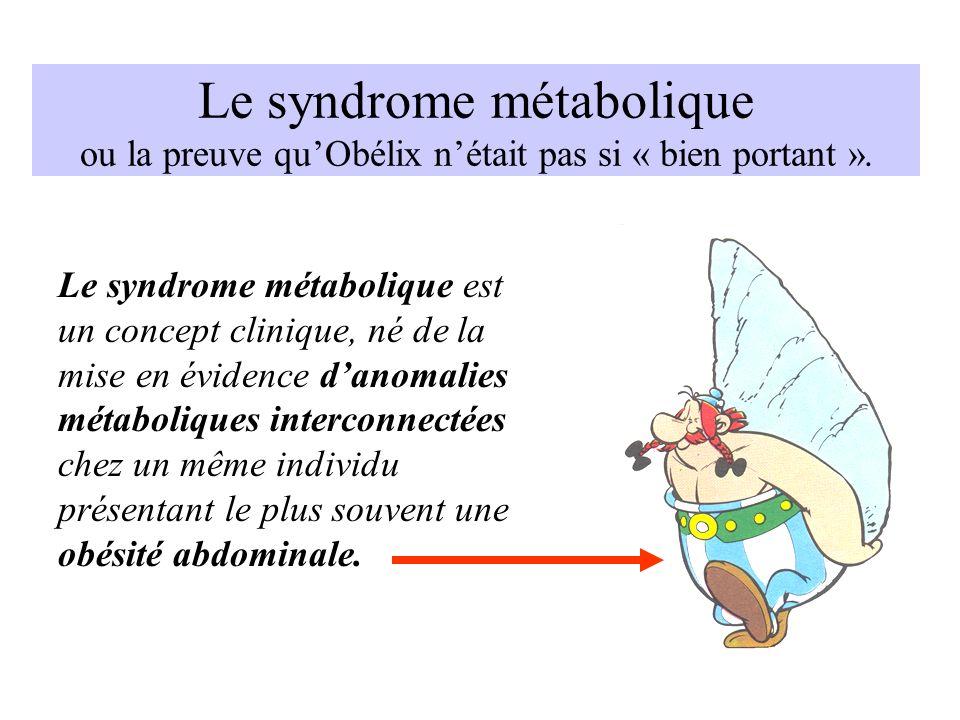Le syndrome métabolique ou la preuve quObélix nétait pas si « bien portant ». Le syndrome métabolique est un concept clinique, né de la mise en éviden