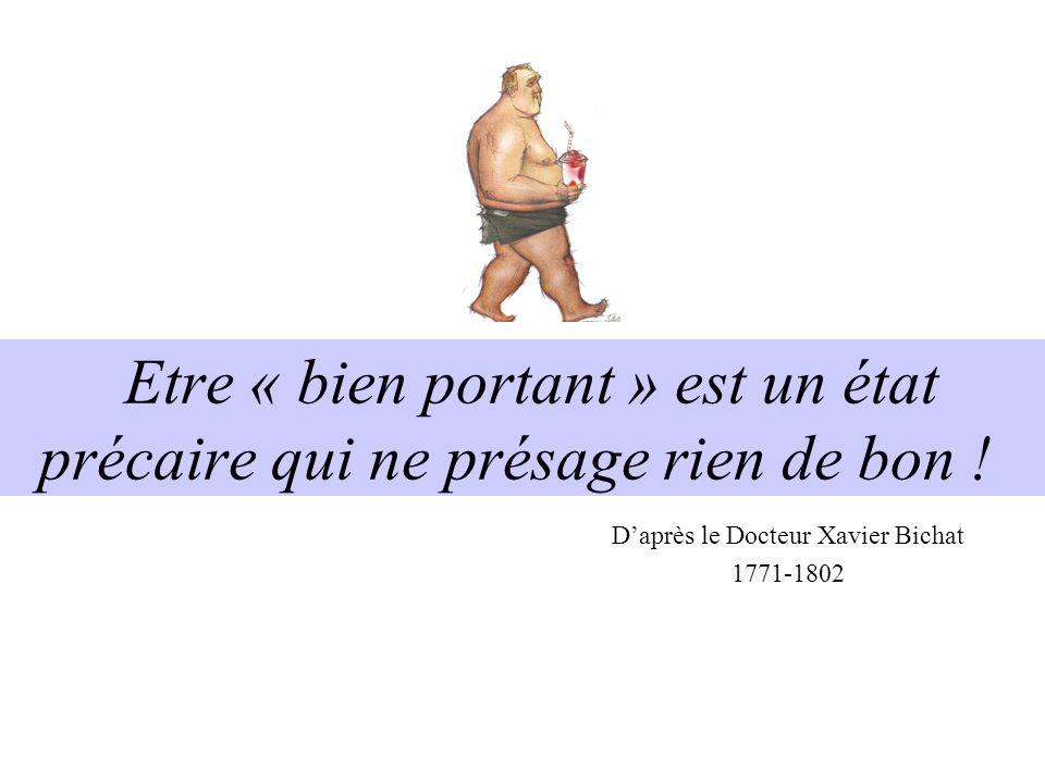 Etre « bien portant » est un état précaire qui ne présage rien de bon ! Daprès le Docteur Xavier Bichat 1771-1802