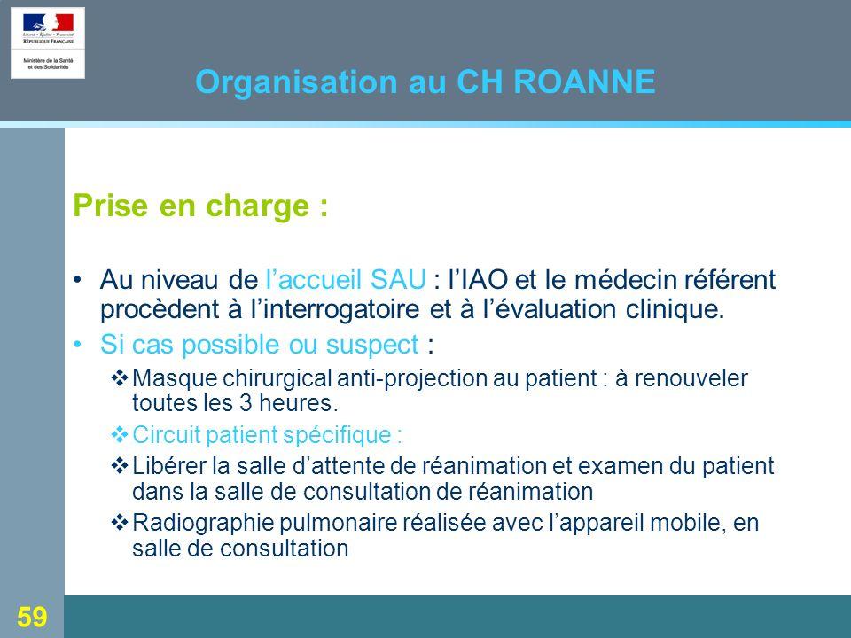 59 Organisation au CH ROANNE Prise en charge : Au niveau de laccueil SAU : lIAO et le médecin référent procèdent à linterrogatoire et à lévaluation clinique.