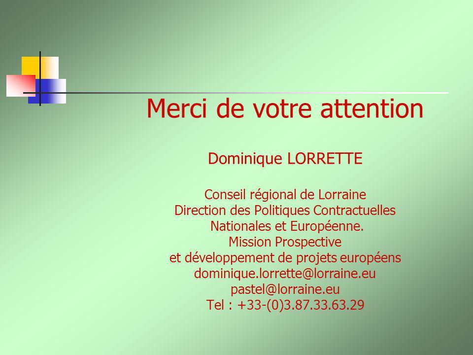 Merci de votre attention Dominique LORRETTE Conseil régional de Lorraine Direction des Politiques Contractuelles Nationales et Européenne. Mission Pro