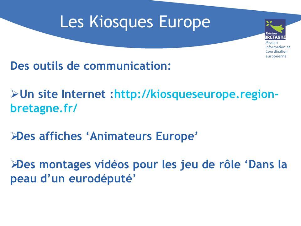 Mission Information et Coordination européenne Les Kiosques Europe Des outils de communication: Un site Internet :http://kiosqueseurope.region- bretag