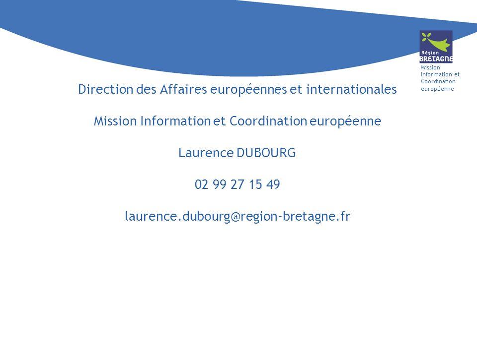 Mission Information et Coordination européenne Direction des Affaires européennes et internationales Mission Information et Coordination européenne Laurence DUBOURG 02 99 27 15 49 laurence.dubourg@region-bretagne.fr