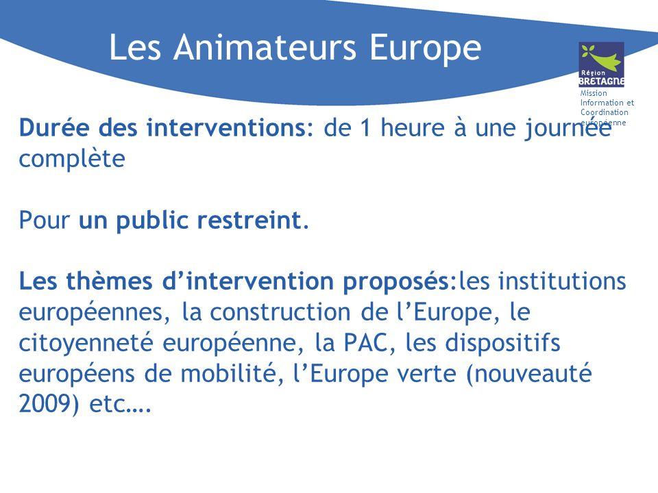 Mission Information et Coordination européenne Les Animateurs Europe Durée des interventions: de 1 heure à une journée complète Pour un public restrei