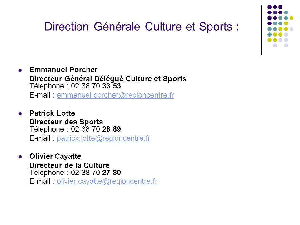 Direction Générale Culture et Sports : Emmanuel Porcher Directeur Général Délégué Culture et Sports Téléphone : 02 38 70 33 53 E-mail : emmanuel.porch