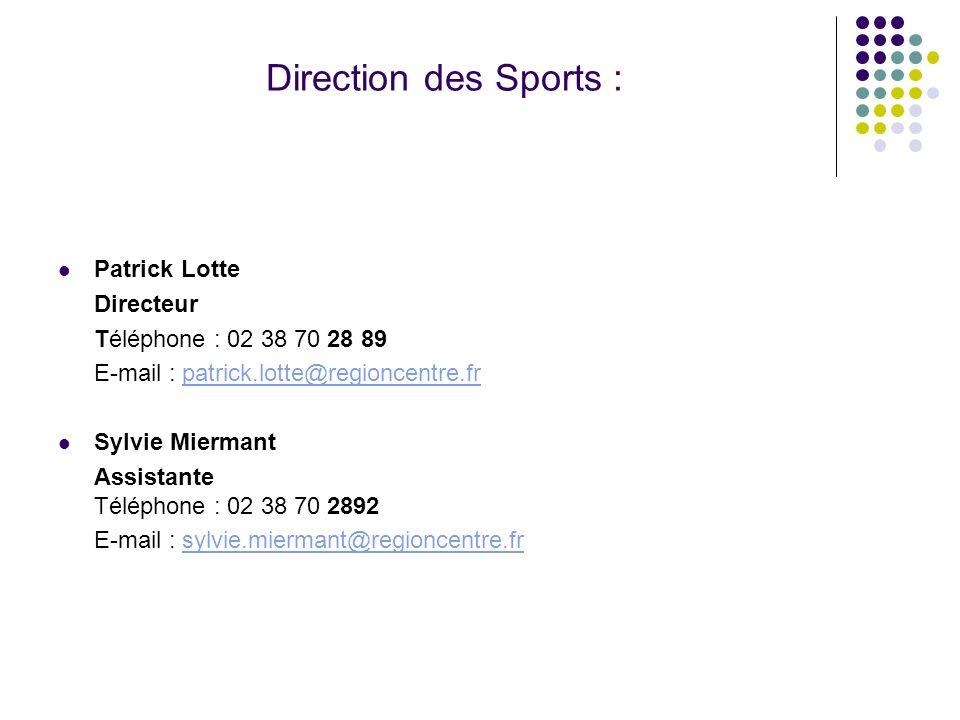 Direction des Sports : Patrick Lotte Directeur Téléphone : 02 38 70 28 89 E-mail : patrick.lotte@regioncentre.frpatrick.lotte@regioncentre.fr Sylvie M