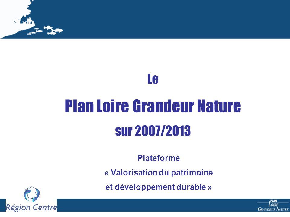 Le Plan Loire Grandeur Nature sur 2007/2013 Plateforme « Valorisation du patrimoine et développement durable »