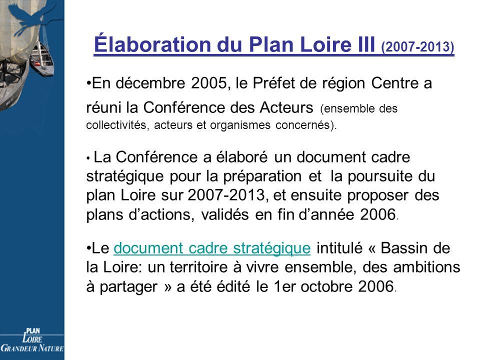 Élaboration du Plan Loire III (2007-2013) En décembre 2005, le Préfet de région Centre a réuni la Conférence des Acteurs (ensemble des collectivités, acteurs et organismes concernés).