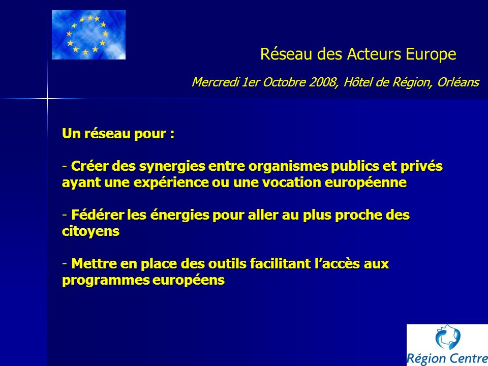 Réseau des Acteurs Europe Un réseau pour : - Créer des synergies entre organismes publics et privés ayant une expérience ou une vocation européenne -
