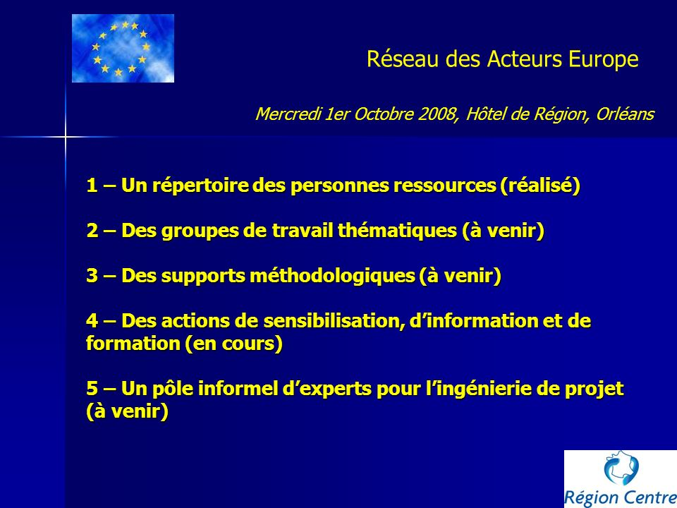 Réseau des Acteurs Europe 1 – Un répertoire des personnes ressources (réalisé) 2 – Des groupes de travail thématiques (à venir) 3 – Des supports métho