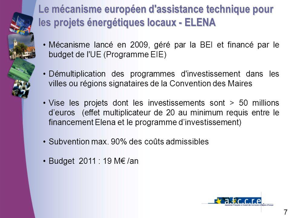 Le mécanisme européen d assistance technique pour les projets énergétiques locaux - ELENA 7 Mécanisme lancé en 2009, géré par la BEI et financé par le budget de l UE (Programme EIE) Démultiplication des programmes d investissement dans les villes ou régions signataires de la Convention des Maires Vise les projets dont les investissements sont > 50 millions deuros (effet multiplicateur de 20 au minimum requis entre le financement Elena et le programme dinvestissement) Subvention max.