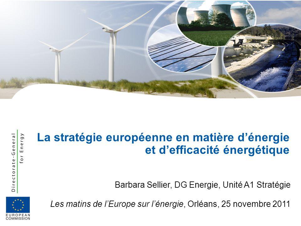 Barbara Sellier, DG Energie, Unité A1 Stratégie Les matins de lEurope sur lénergie, Orléans, 25 novembre 2011 La stratégie européenne en matière déner