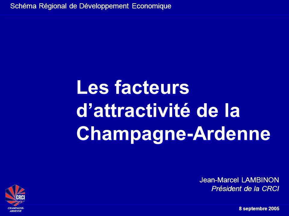 Schéma Régional de Développement Economique 8 septembre 2005 Les facteurs dattractivité de la Champagne-Ardenne Jean-Marcel LAMBINON Président de la CRCI