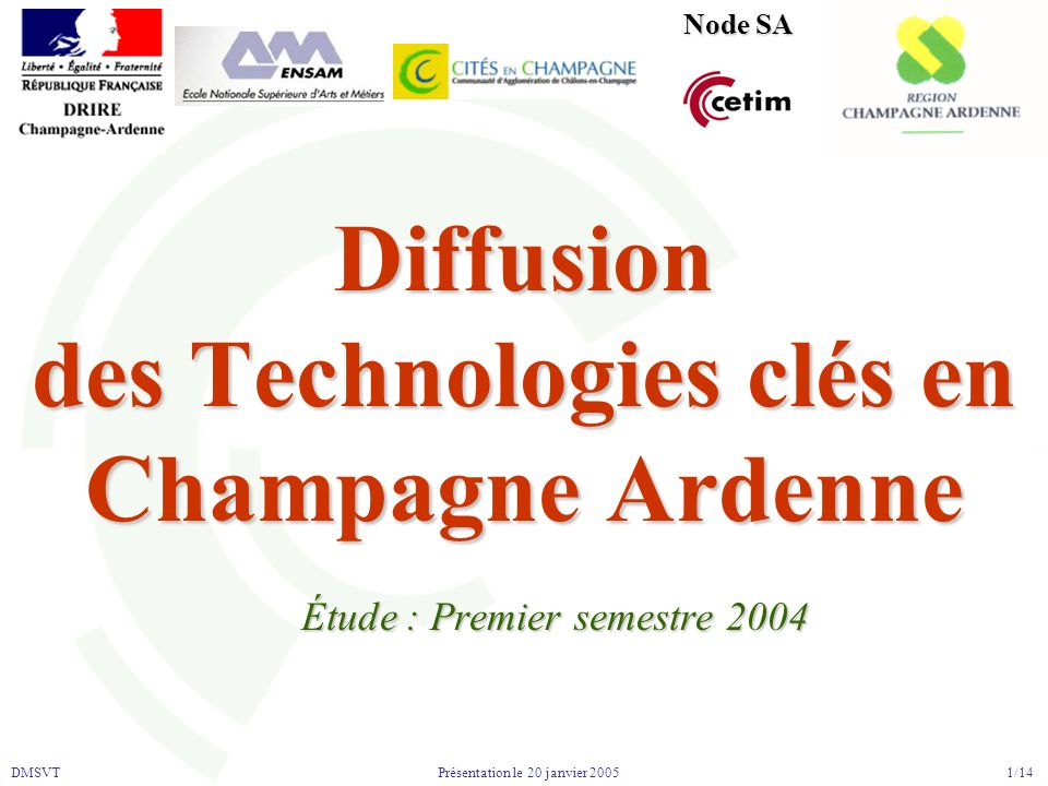 DMSVT 1/14 Présentation le 20 janvier 2005 Diffusion des Technologies clés en Champagne Ardenne Étude : Premier semestre 2004 Node SA
