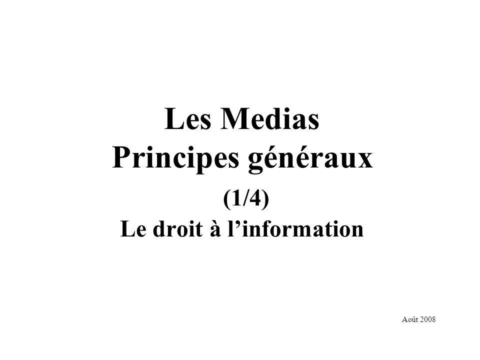 Les Medias Principes généraux (1/4) Le droit à linformation Août 2008