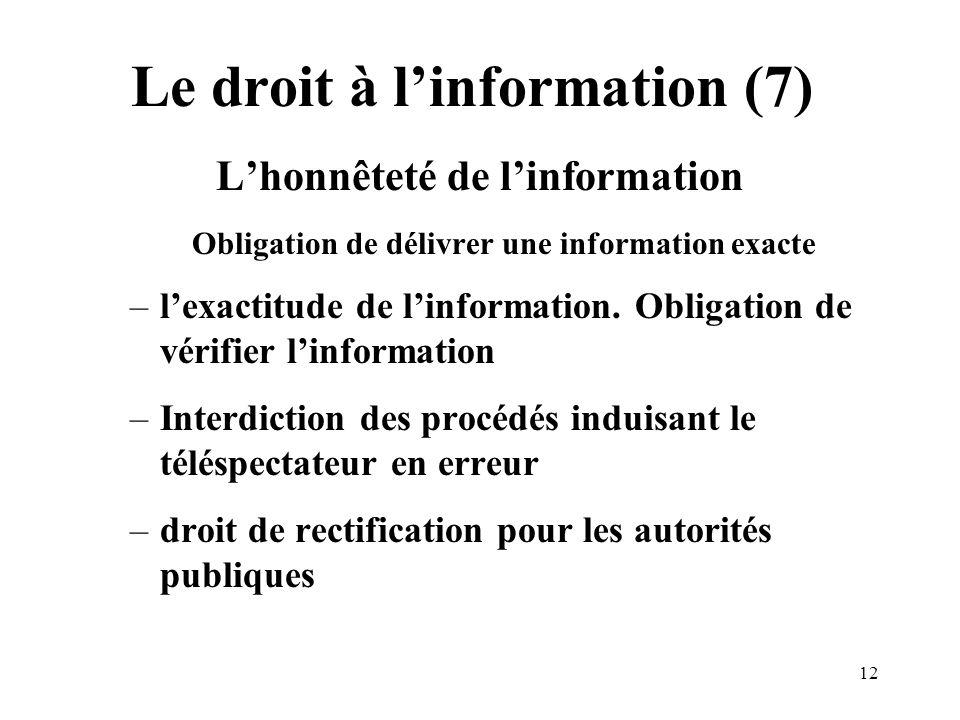 12 Le droit à linformation (7) Lhonnêteté de linformation Obligation de délivrer une information exacte –lexactitude de linformation.