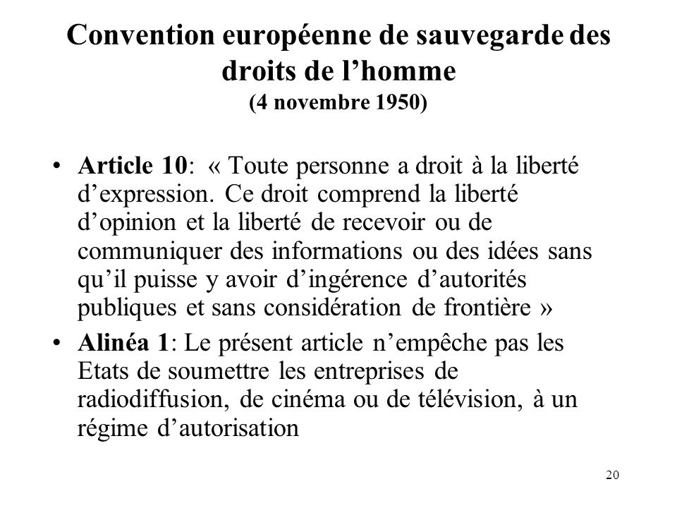 20 Convention européenne de sauvegarde des droits de lhomme (4 novembre 1950) Article 10: « Toute personne a droit à la liberté dexpression.