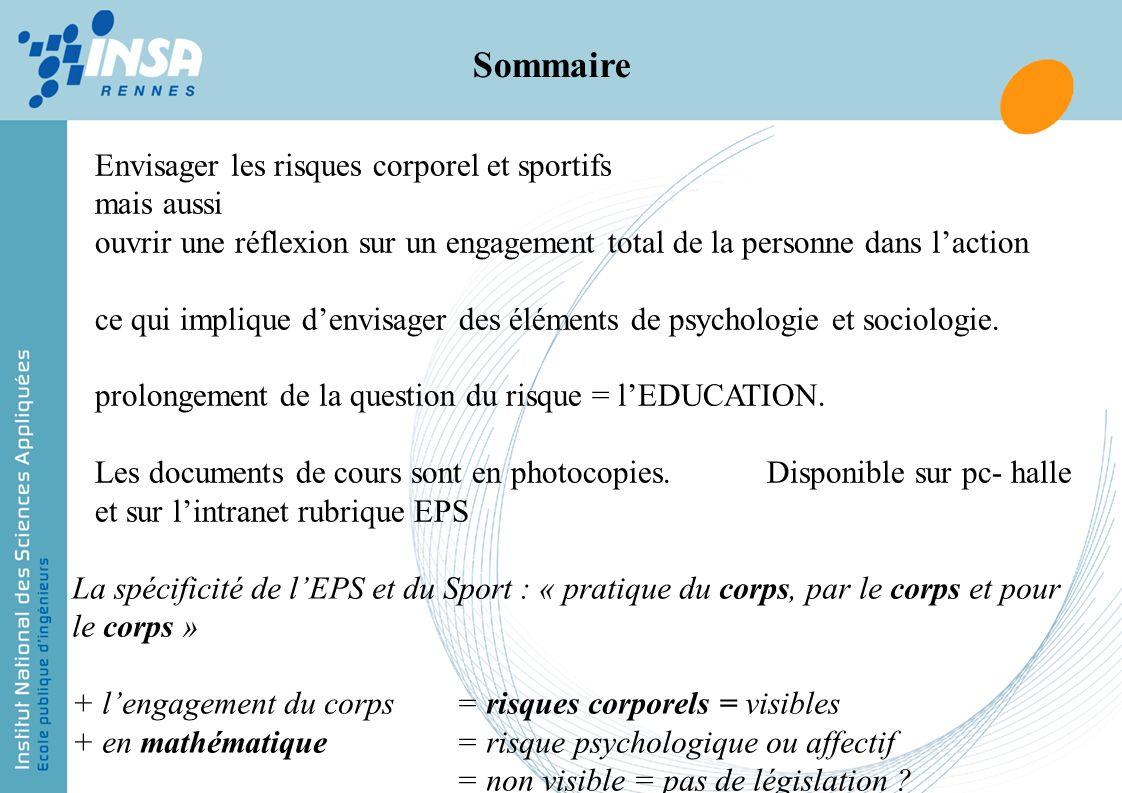 La spécificité de lEPS et du Sport : « pratique du corps, par le corps et pour le corps » + lengagement du corps = risques corporels = visibles + en m