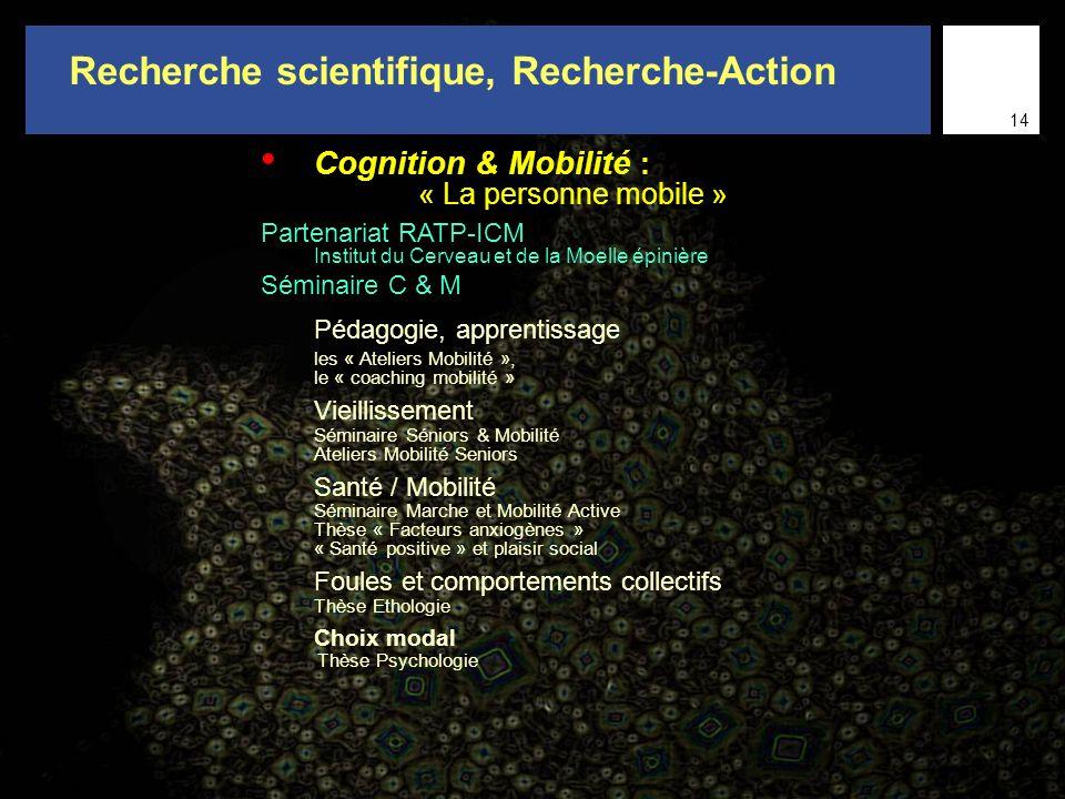 13 Cognition & Mobilité : « La personne mobile » Partenariat RATP-ICM Institut du Cerveau et de la Moelle épinière Séminaire C & M Pédagogie, apprenti