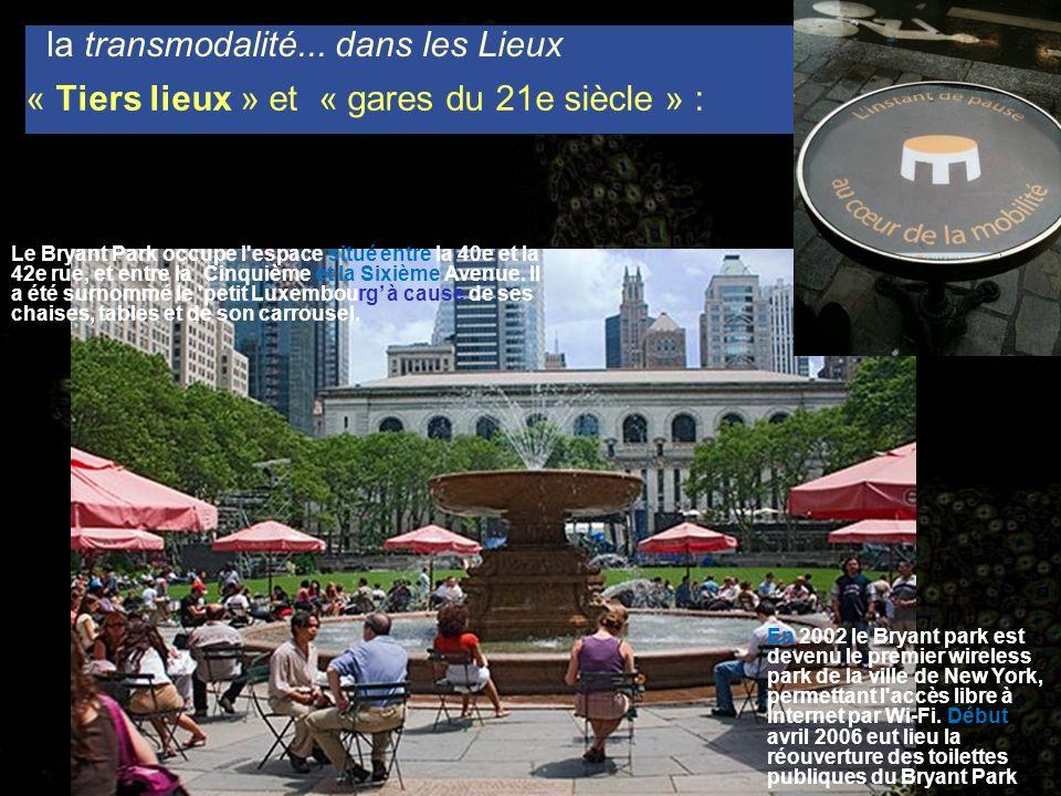 la transmodalité... dans les Lieux Le Bryant Park occupe l'espace situé entre la 40e et la 42e rue, et entre la Cinquième et la Sixième Avenue. Il a é