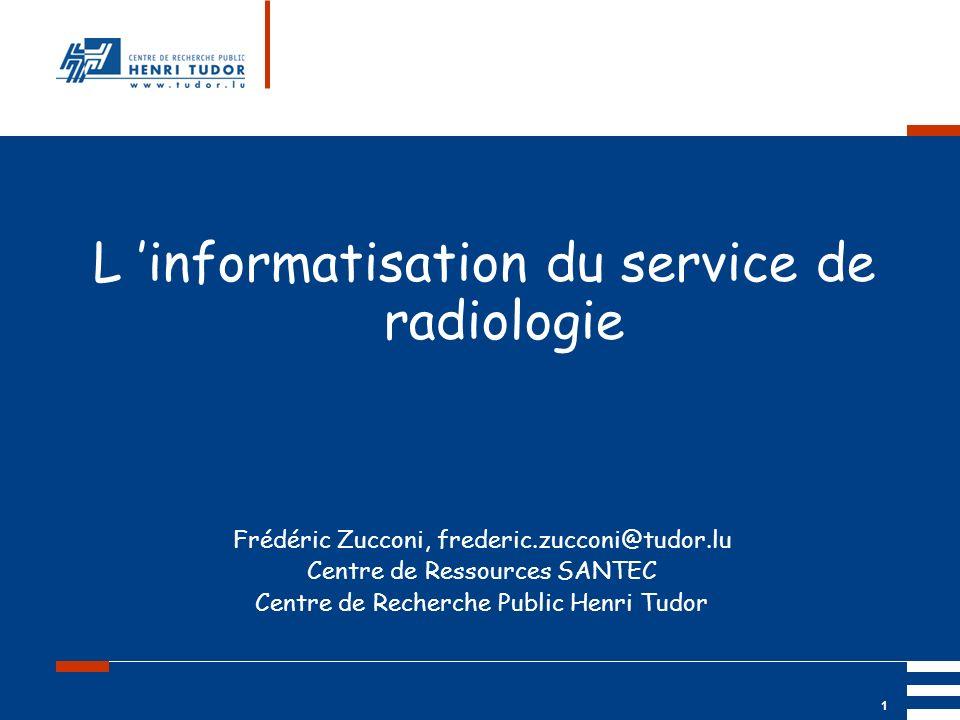 Mai 2004 UP2 GBM Nancy RIS/ PACS 1 L informatisation du service de radiologie Frédéric Zucconi, frederic.zucconi@tudor.lu Centre de Ressources SANTEC