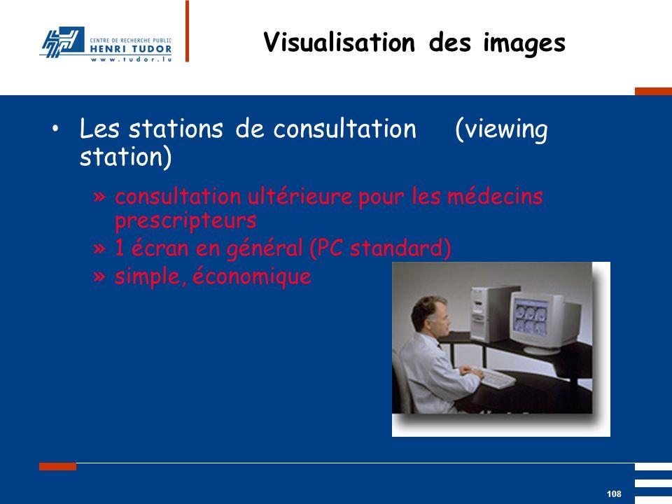 Mai 2004 UP2 GBM Nancy RIS/ PACS 108 Visualisation des images Les stations de consultation (viewing station) »consultation ultérieure pour les médecin