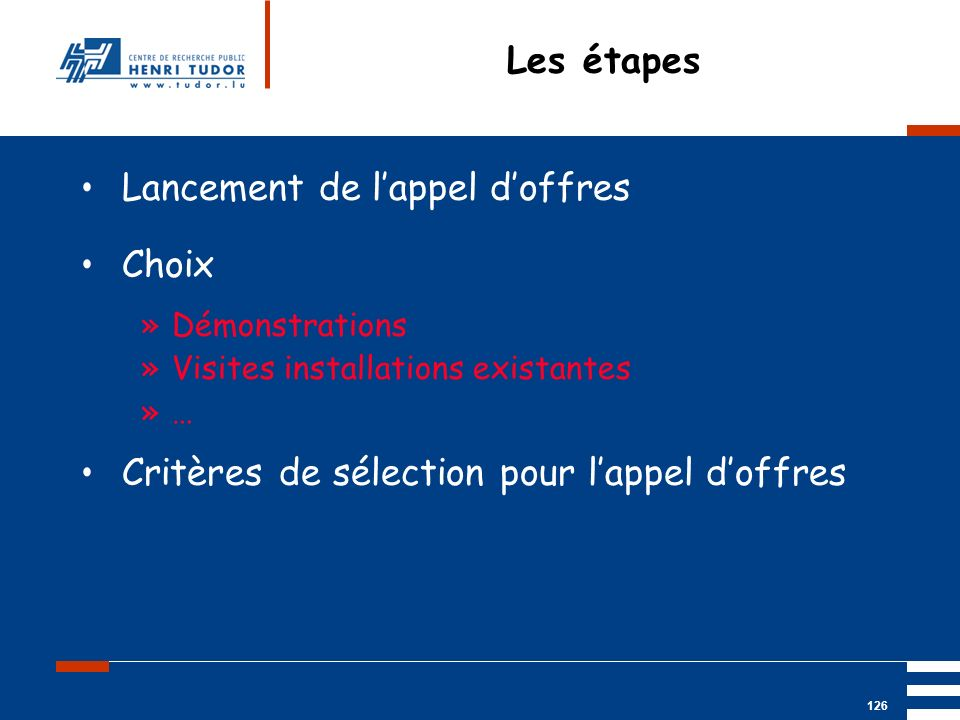 Mai 2004 UP2 GBM Nancy RIS/ PACS 126 Les étapes Lancement de lappel doffres Choix »Démonstrations »Visites installations existantes »… Critères de sél