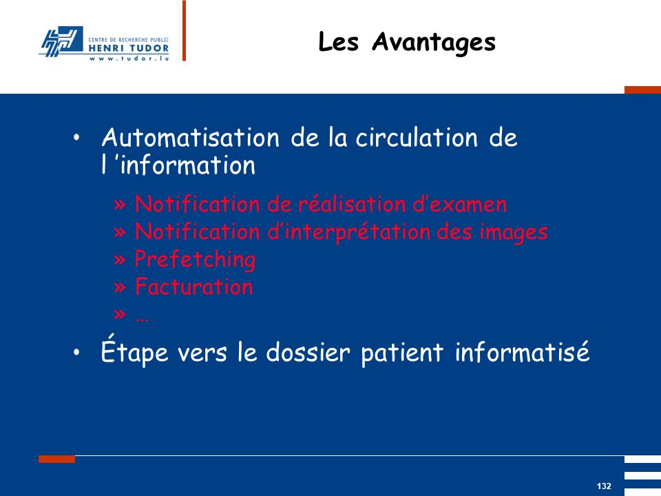 Mai 2004 UP2 GBM Nancy RIS/ PACS 132 Les Avantages Automatisation de la circulation de l information »Notification de réalisation dexamen »Notificatio