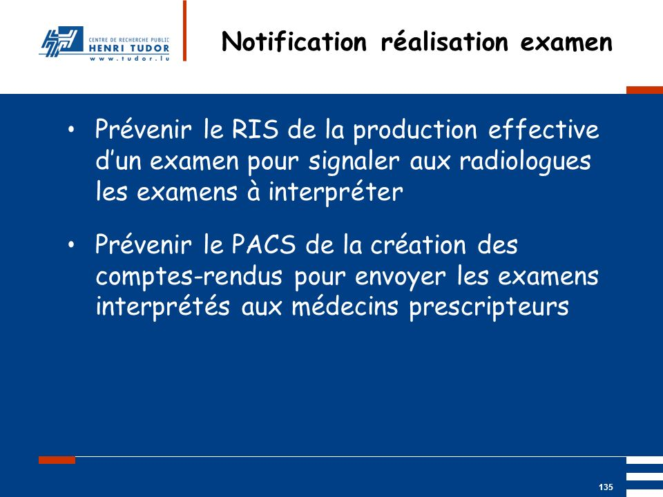 Mai 2004 UP2 GBM Nancy RIS/ PACS 135 Notification réalisation examen Prévenir le RIS de la production effective dun examen pour signaler aux radiologu
