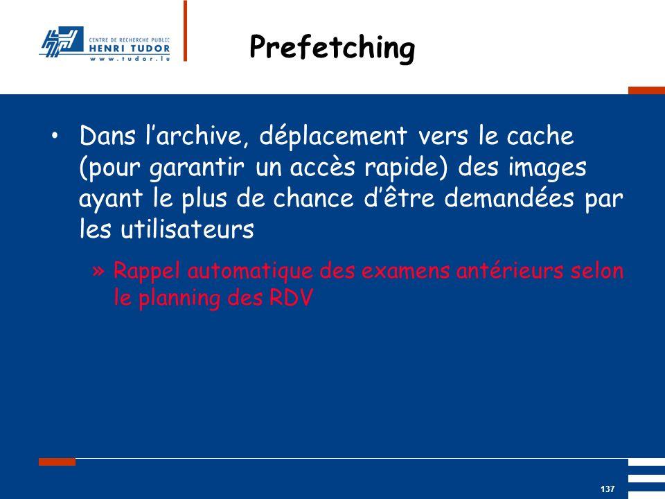Mai 2004 UP2 GBM Nancy RIS/ PACS 137 Prefetching Dans larchive, déplacement vers le cache (pour garantir un accès rapide) des images ayant le plus de