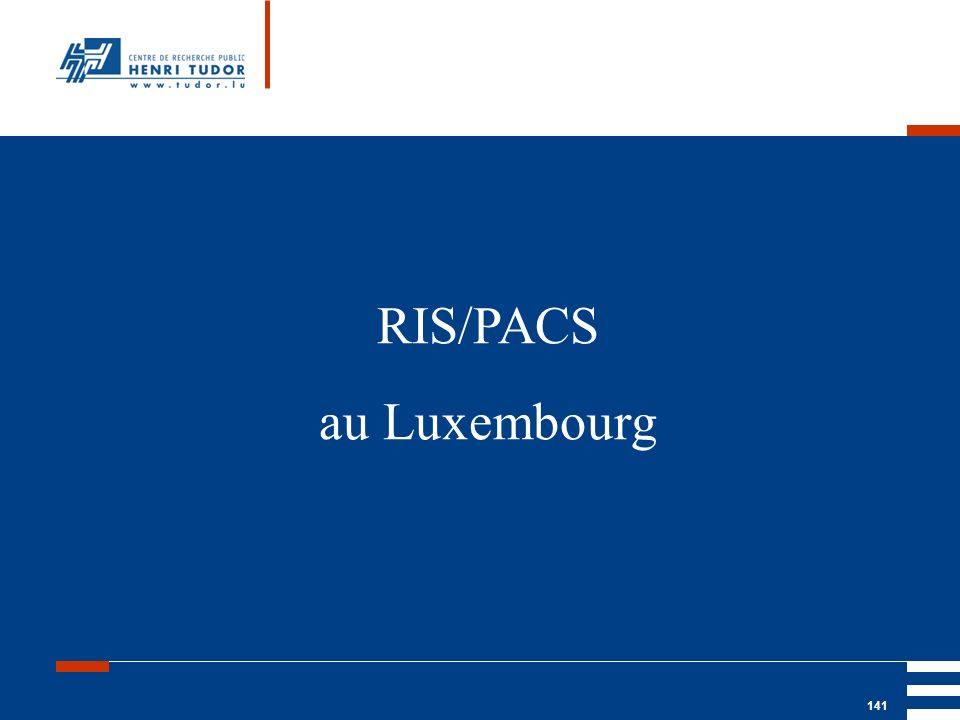 Mai 2004 UP2 GBM Nancy RIS/ PACS 141 RIS/PACS au Luxembourg