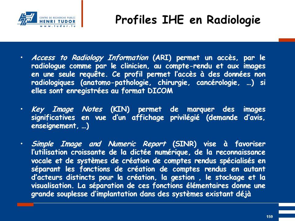 Mai 2004 UP2 GBM Nancy RIS/ PACS 159 Access to Radiology Information (ARI) permet un accès, par le radiologue comme par le clinicien, au compte-rendu