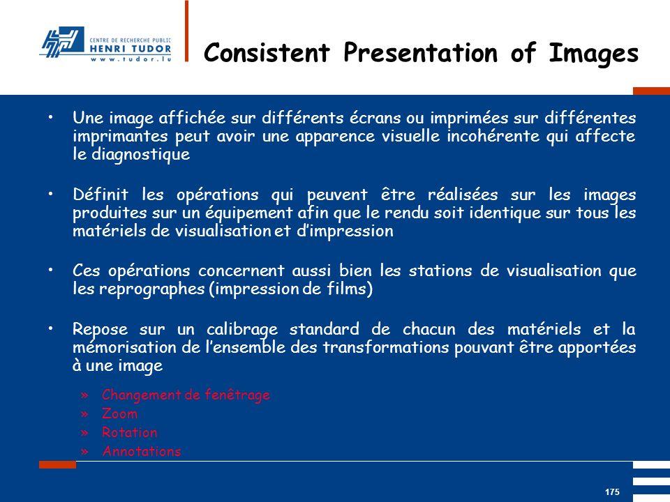 Mai 2004 UP2 GBM Nancy RIS/ PACS 175 Une image affichée sur différents écrans ou imprimées sur différentes imprimantes peut avoir une apparence visuel