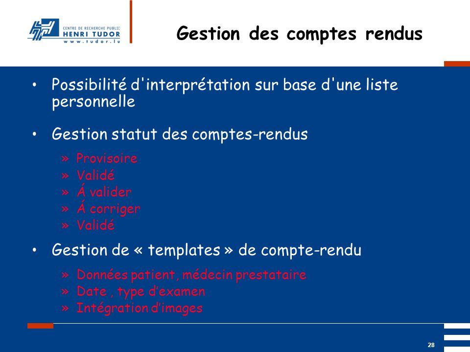 Mai 2004 UP2 GBM Nancy RIS/ PACS 28 Gestion des comptes rendus Possibilité d'interprétation sur base d'une liste personnelle Gestion statut des compte