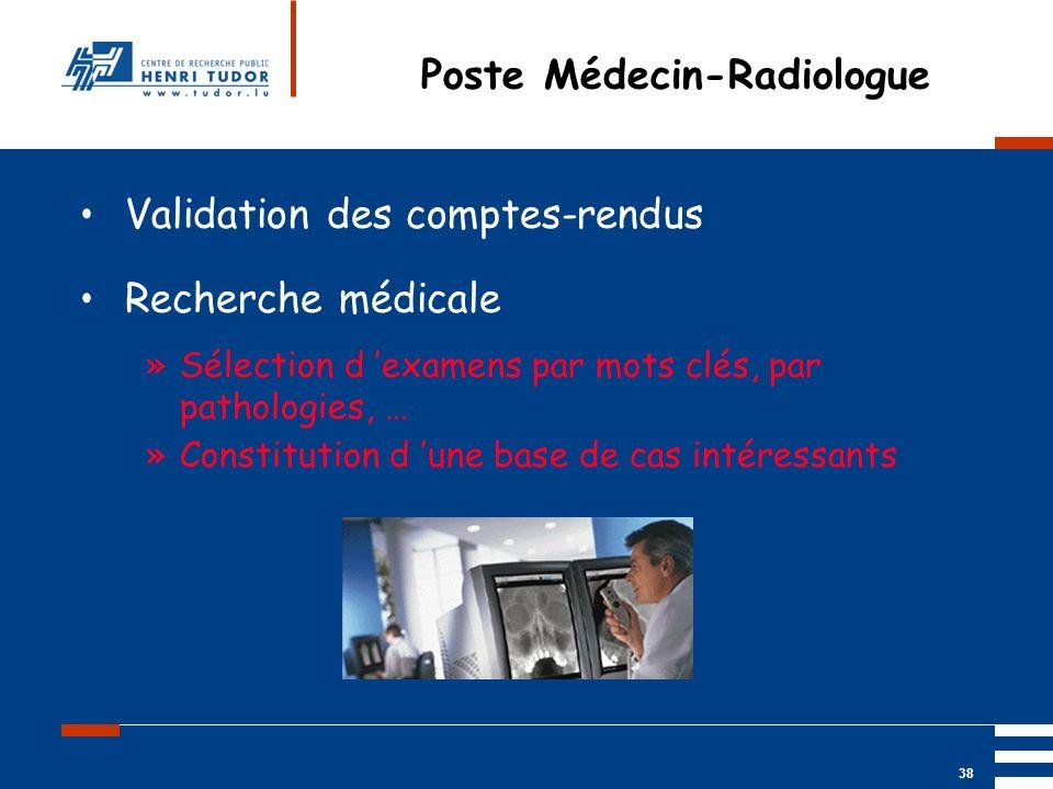 Mai 2004 UP2 GBM Nancy RIS/ PACS 38 Poste Médecin-Radiologue Validation des comptes-rendus Recherche médicale »Sélection d examens par mots clés, par