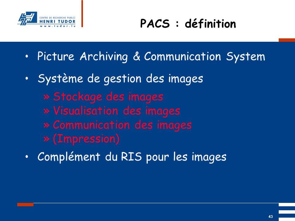 Mai 2004 UP2 GBM Nancy RIS/ PACS 43 PACS : définition Picture Archiving & Communication System Système de gestion des images »Stockage des images »Vis