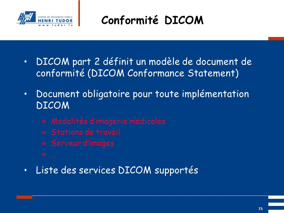 Mai 2004 UP2 GBM Nancy RIS/ PACS 75 Conformité DICOM DICOM part 2 définit un modèle de document de conformité (DICOM Conformance Statement) Document o