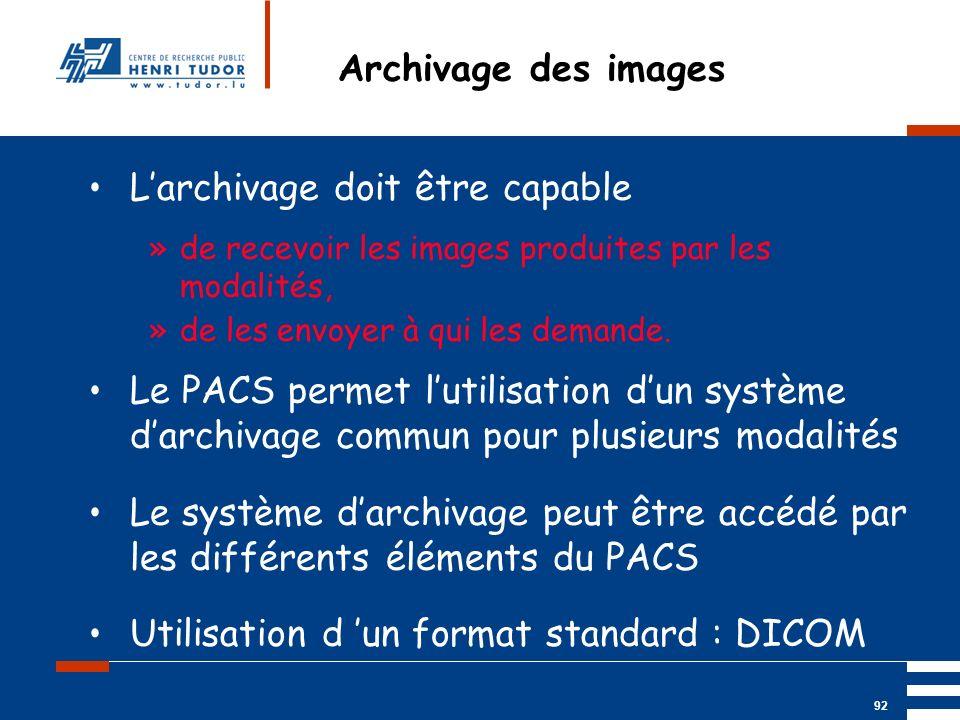 Mai 2004 UP2 GBM Nancy RIS/ PACS 92 Archivage des images Larchivage doit être capable »de recevoir les images produites par les modalités, »de les env