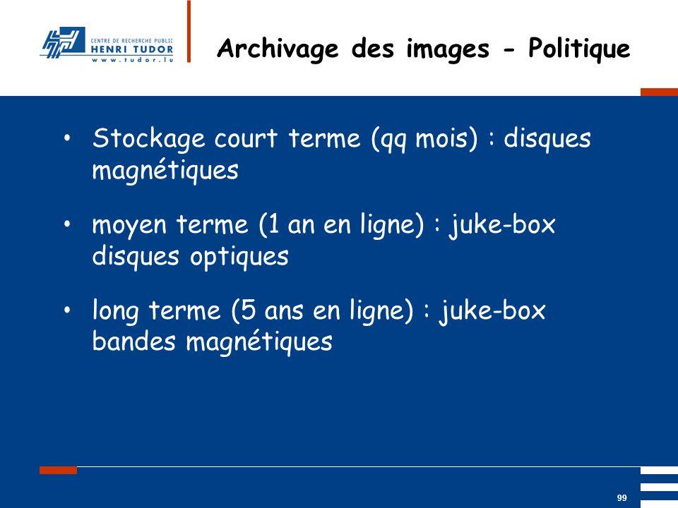 Mai 2004 UP2 GBM Nancy RIS/ PACS 99 Archivage des images - Politique Stockage court terme (qq mois) : disques magnétiques moyen terme (1 an en ligne)
