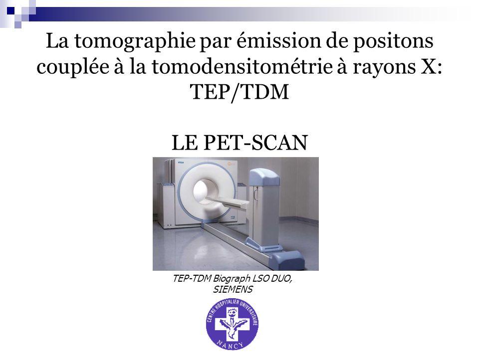 La tomographie par émission de positons couplée à la tomodensitométrie à rayons X: TEP/TDM LE PET-SCAN TEP-TDM Biograph LSO DUO, SIEMENS