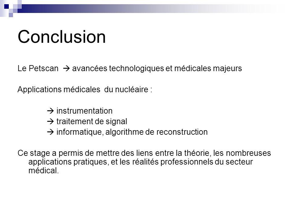 Conclusion Le Petscan avancées technologiques et médicales majeurs Applications médicales du nucléaire : instrumentation traitement de signal informat