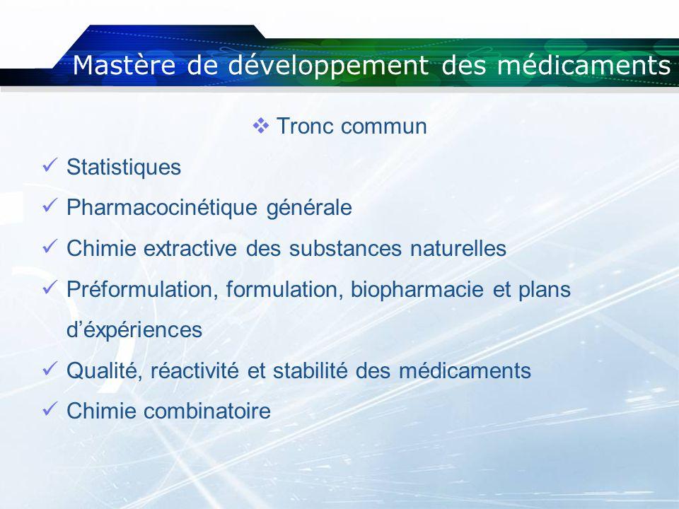 Mastère de développement des médicaments Tronc commun Statistiques Pharmacocinétique générale Chimie extractive des substances naturelles Préformulati