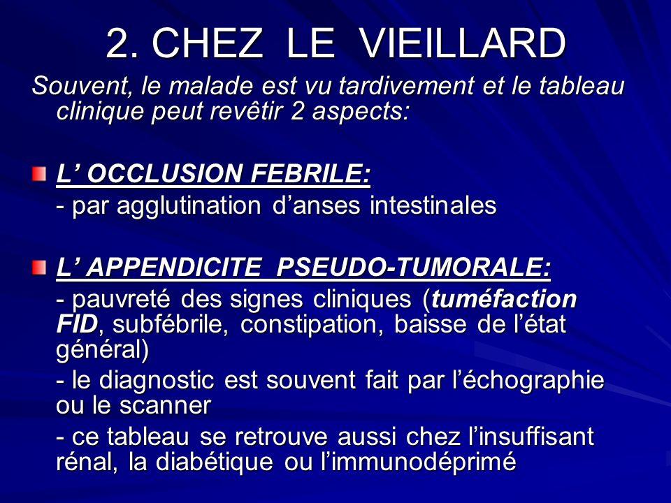 2. CHEZ LE VIEILLARD Souvent, le malade est vu tardivement et le tableau clinique peut revêtir 2 aspects: L OCCLUSION FEBRILE: - par agglutination dan