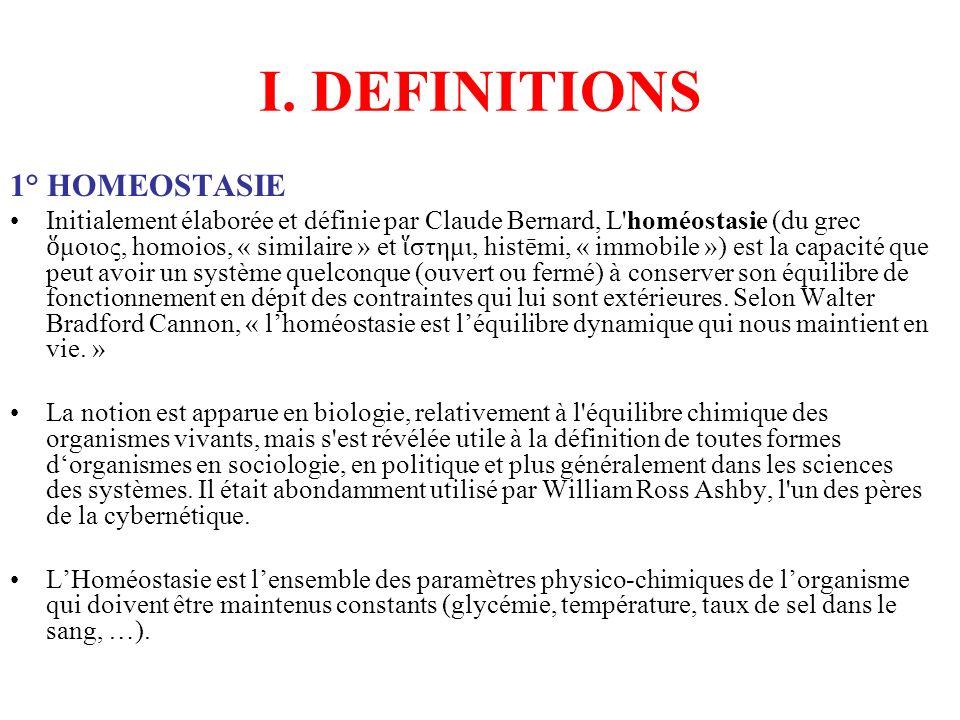 I. DEFINITIONS 1° HOMEOSTASIE Initialement élaborée et définie par Claude Bernard, L'homéostasie (du grec μοιος, homoios, « similaire » et στημι, hist