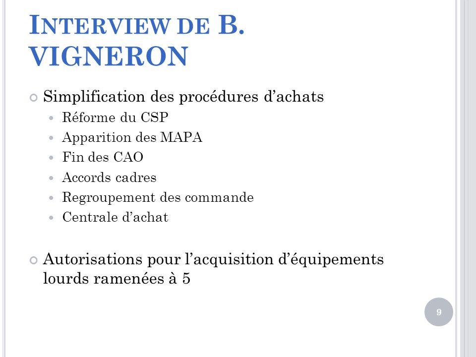 I NTERVIEW DE B. VIGNERON Simplification des procédures dachats Réforme du CSP Apparition des MAPA Fin des CAO Accords cadres Regroupement des command