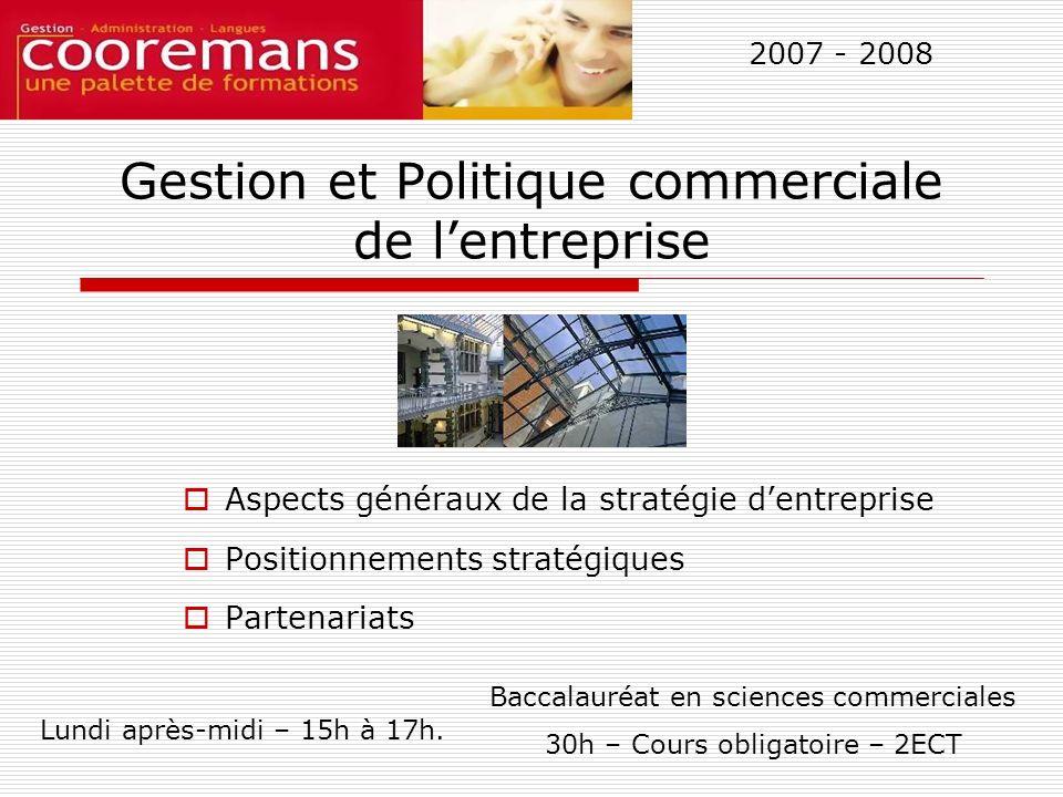 Gestion et Politique commerciale de lentreprise Aspects généraux de la stratégie dentreprise Positionnements stratégiques Partenariats Baccalauréat en