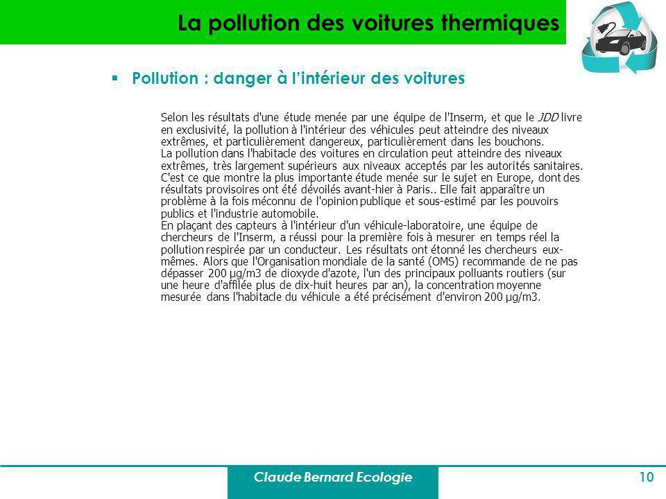 Claude Bernard Ecologie 10 La pollution des voitures thermiques Pollution : danger à lintérieur des voitures Selon les résultats d'une étude menée par