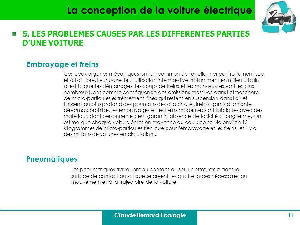 Claude Bernard Ecologie 11 La conception de la voiture électrique 5. LES PROBLEMES CAUSES PAR LES DIFFERENTES PARTIES DUNE VOITURE Embrayage et freins